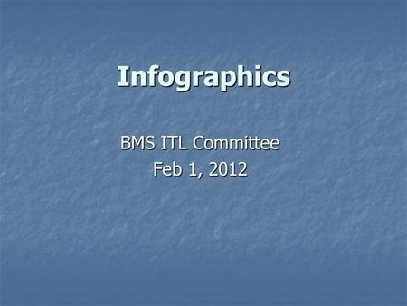 Infographics BMS ITL Committee Feb 1, 2012. Overview For a more detailed presentation & resources: For a more detailed presentation & resources: Log-in.