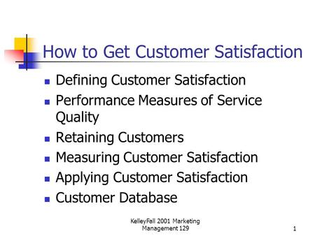 KelleyFall 2001 Marketing Management 1291 How to Get Customer Satisfaction Defining Customer Satisfaction Performance Measures of Service Quality Retaining.