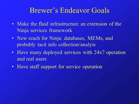 Brewer's Endeavor Goals Make the fluid infrastructure an extension of the Ninja services frameworkMake the fluid infrastructure an extension of the Ninja.