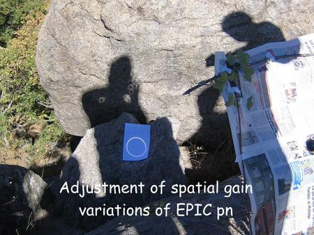 EPIC Calibration Meeting, ESAC K. Dennerl, 2005 October 04 Adjustment of spatial gain variations Adjustment of spatial gain variations of EPIC pn.