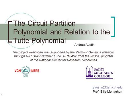 The Circuit Partition Polynomial and Relation to the Tutte Polynomial Prof. Ellis-Monaghan 1 Andrea Austin The project described was.