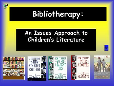 Bibliotherapy: An Issues Approach to Children's Literature.