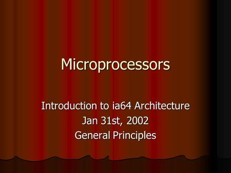 Microprocessors Introduction to ia64 Architecture Jan 31st, 2002 General Principles.