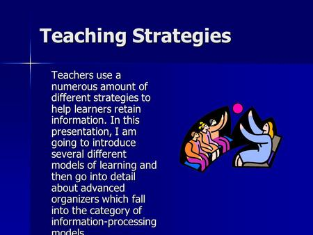 Teaching Strategies Teachers use a numerous amount of different strategies to help learners retain information. In this presentation, I am going to introduce.