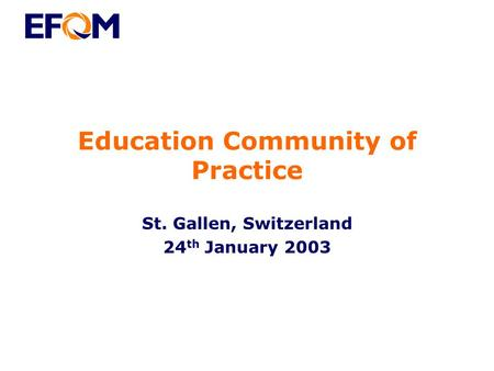 Education Community of Practice St. Gallen, Switzerland 24 th January 2003.