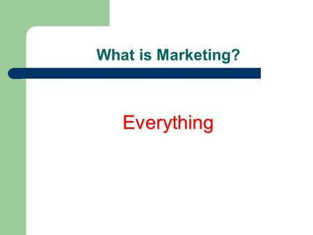 What is Marketing? Everything What is marketed?  Goods Consumer and industrial  Services  Ideas.