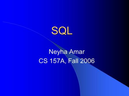 SQL Neyha Amar CS 157A, Fall 2006. Inserting The insert statement is used to add a row of data into a table Strings should be enclosed in single quotes,