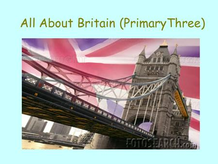 All About Britain (PrimaryThree). Where is Britain?
