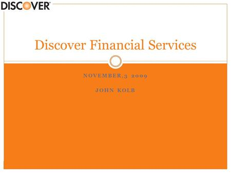 NOVEMBER,3 2009 JOHN KOLB Discover Financial Services.
