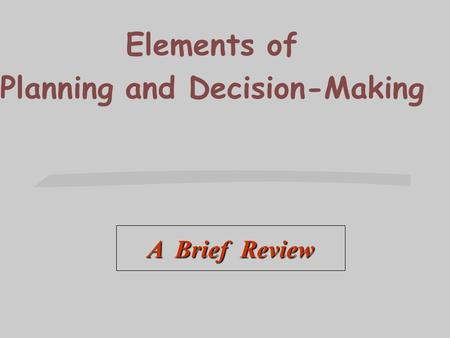 Elements of Planning and Decision-Making A Brief Review.