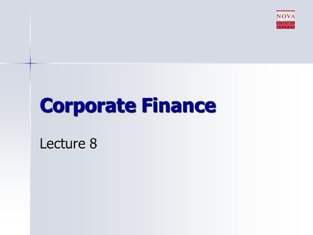 Corporate Finance Lecture 8. Announcements 2nd quiz 2nd quiz –Opens at midnight tonight –Valid for 48 hours –Closes at midnight of Thursday 2nd case :