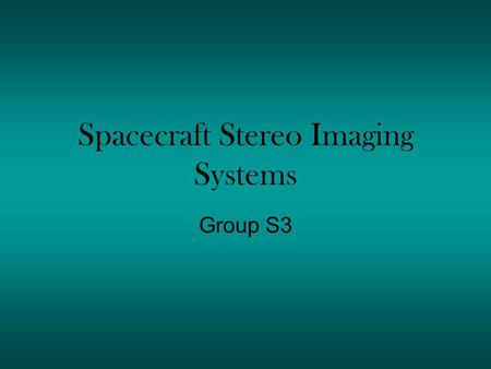 Spacecraft Stereo Imaging Systems Group S3. Variables Separation of the cameras Height of the cameras – relative to the bench Angle – The direction cameras.