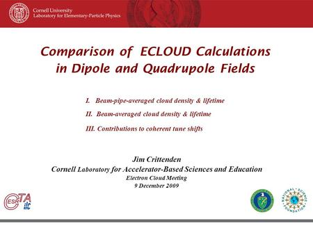 45 th ICFA Beam Dynamic Workshop June 8–12, 2009, Cornell University, Ithaca New York Comparison of ECLOUD Calculations in Dipole and Quadrupole Fields.