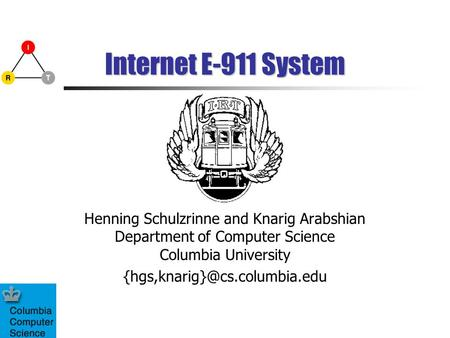 Internet E-911 System Henning Schulzrinne and Knarig Arabshian Department of Computer Science Columbia University