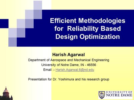 Efficient Methodologies for Reliability Based Design Optimization Harish Agarwal Department of Aerospace and Mechanical Engineering University of Notre.