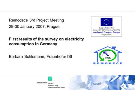 Remodece 3rd Project Meeting 29-30 January 2007, Prague First results of the survey on electricity consumption in Germany Barbara Schlomann, Fraunhofer.