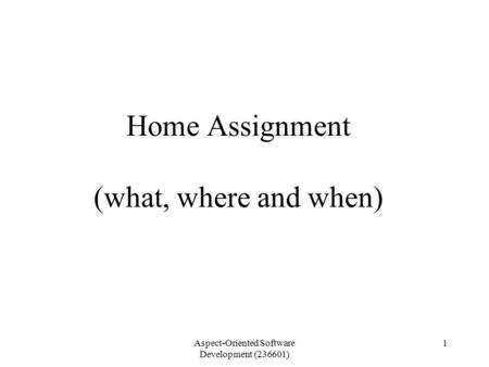 Aspect-Oriented Software Development (236601) 1 Home Assignment (what, where and when)
