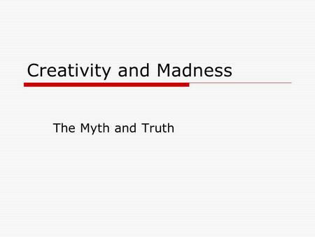 "Creativity and Madness The Myth and Truth. Conceptions of the Mad Genius  Aristotle: ""Those who have become eminent in philosophy, politics, poetry,"