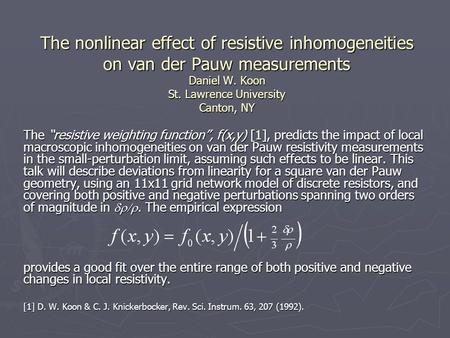 "The nonlinear effect of resistive inhomogeneities on van der Pauw measurements Daniel W. Koon St. Lawrence University Canton, NY The ""resistive weighting."