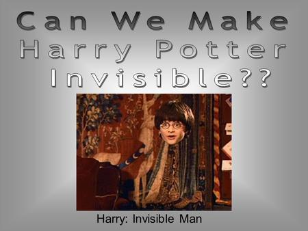 Can We Make Harry Potter Invisible?? Harry: Invisible Man