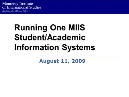 Running One MIIS Student/Academic Information Systems August 11, 2009.