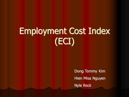 Employment Cost Index (ECI) Dong Tommy Kim Hien Misa Nguyen Nyle Rock.