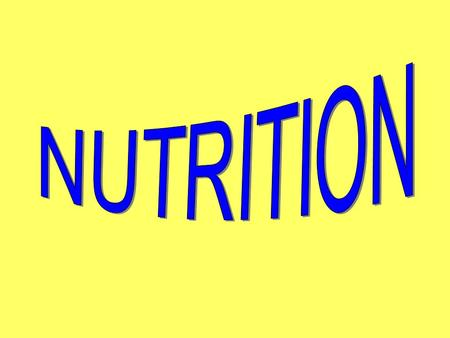 What Is Nutrition? -The study of how your body uses the food that you eat.