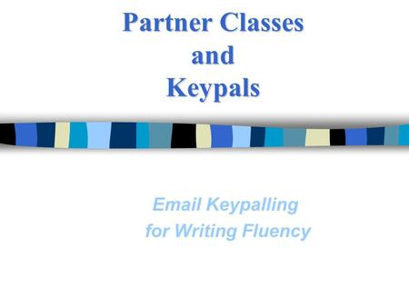 Partner Classes and Keypals Email Keypalling for Writing Fluency.
