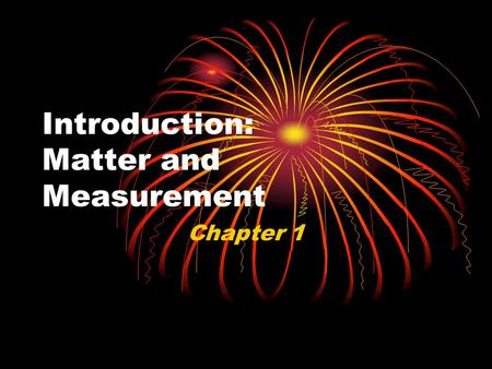 Introduction: Matter and Measurement Chapter 1. Uncertainty in Measurement The term significant figures refers to digits that were measured. When rounding.