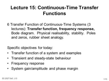 EE-2027 SaS, L15 1/15 Lecture 15: Continuous-Time Transfer Functions 6 Transfer Function of Continuous-Time Systems (3 lectures): Transfer function, frequency.