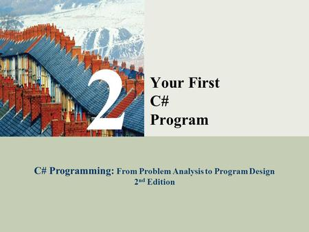 C# Programming: From Problem Analysis to Program Design1 2 Your First C# Program C# Programming: From Problem Analysis to Program Design 2 nd Edition.
