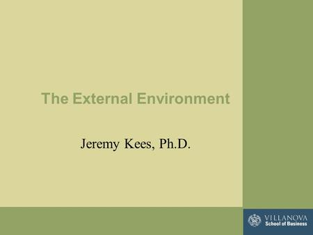 The External Environment Jeremy Kees, Ph.D.. Basic Concepts Environmental ScanningEnvironmental Scanning is the process of collecting information about.