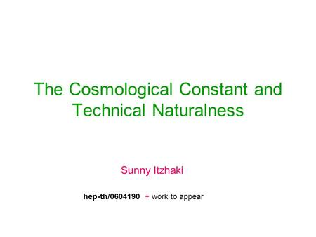The Cosmological Constant and Technical Naturalness Sunny Itzhaki hep-th/0604190 + work to appear.