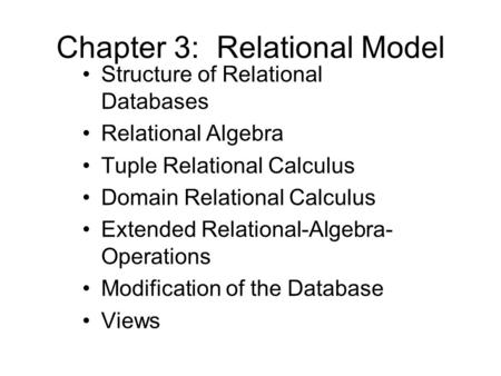 Chapter 3: Relational Model Structure of Relational Databases Relational Algebra Tuple Relational Calculus Domain Relational Calculus Extended Relational-Algebra-
