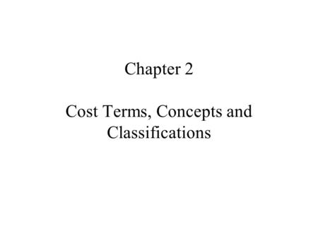 Chapter 2 Cost Terms, Concepts and Classifications