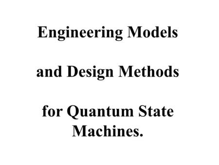 Engineering Models and Design Methods for Quantum State Machines.