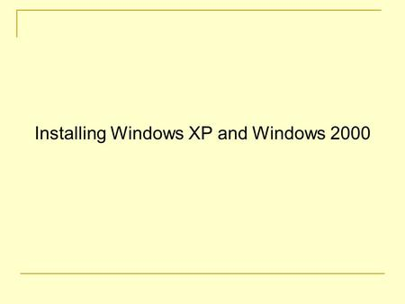 Installing Windows XP and Windows 2000. Installing two different versions of Windows on the same machine. In this example, Windows 2000 and Windows XP.