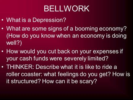 BELLWORK What is a Depression? What are some signs of a booming economy? (How do you know when an economy is doing well?) How would you cut back on your.