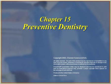 Chapter 15 Preventive Dentistry Copyright 2003, Elsevier Science (USA). All rights reserved. No part of this product may be reproduced or transmitted in.