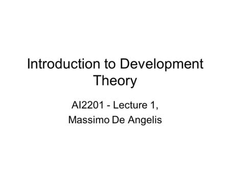 Introduction to Development Theory AI2201 - Lecture 1, Massimo De Angelis.