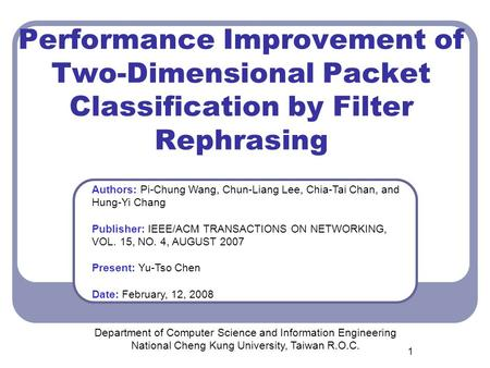 1 Performance Improvement of Two-Dimensional Packet Classification by Filter Rephrasing Department of Computer Science and Information Engineering National.