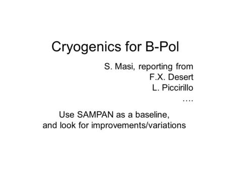 Cryogenics for B-Pol S. Masi, reporting from F.X. Desert L. Piccirillo …. Use SAMPAN as a baseline, and look for improvements/variations.