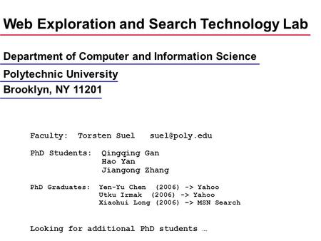 Web Exploration and <strong>Search</strong> Technology Lab Department <strong>of</strong> Computer and Information Science Polytechnic University Brooklyn, NY 11201 Faculty: Torsten Suel.