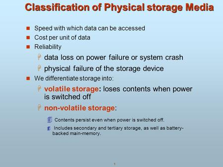 1 Classification of Physical storage Media Speed with which data can be accessed Cost per unit of data Reliability  data loss on power failure or system.
