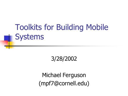 Toolkits for Building Mobile Systems 3/28/2002 Michael Ferguson