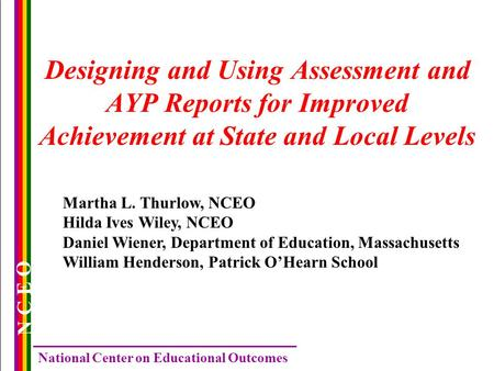 N C E O National Center on Educational Outcomes Designing and Using Assessment and AYP Reports for Improved Achievement at State and Local Levels Martha.