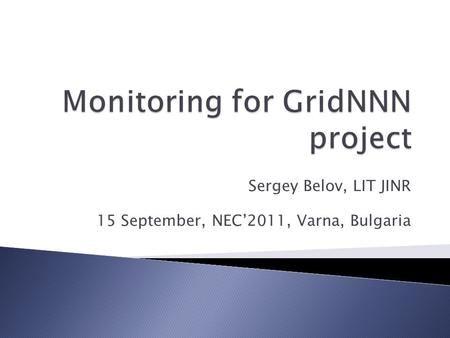 Sergey Belov, LIT JINR 15 September, NEC'2011, Varna, Bulgaria.