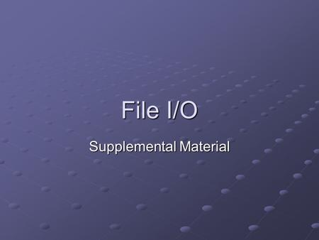 File I/O Supplemental Material. Background In C++, files can be manipulated in the same manner we manipulate streams such as: cout and cin. Therefore,
