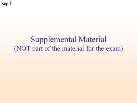 Sup.1 Supplemental Material (NOT part of the material for the exam)