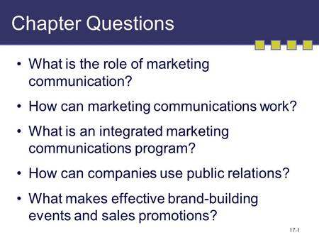 17-1 Chapter Questions What is the role of marketing communication? How can marketing communications work? What is an integrated marketing communications.